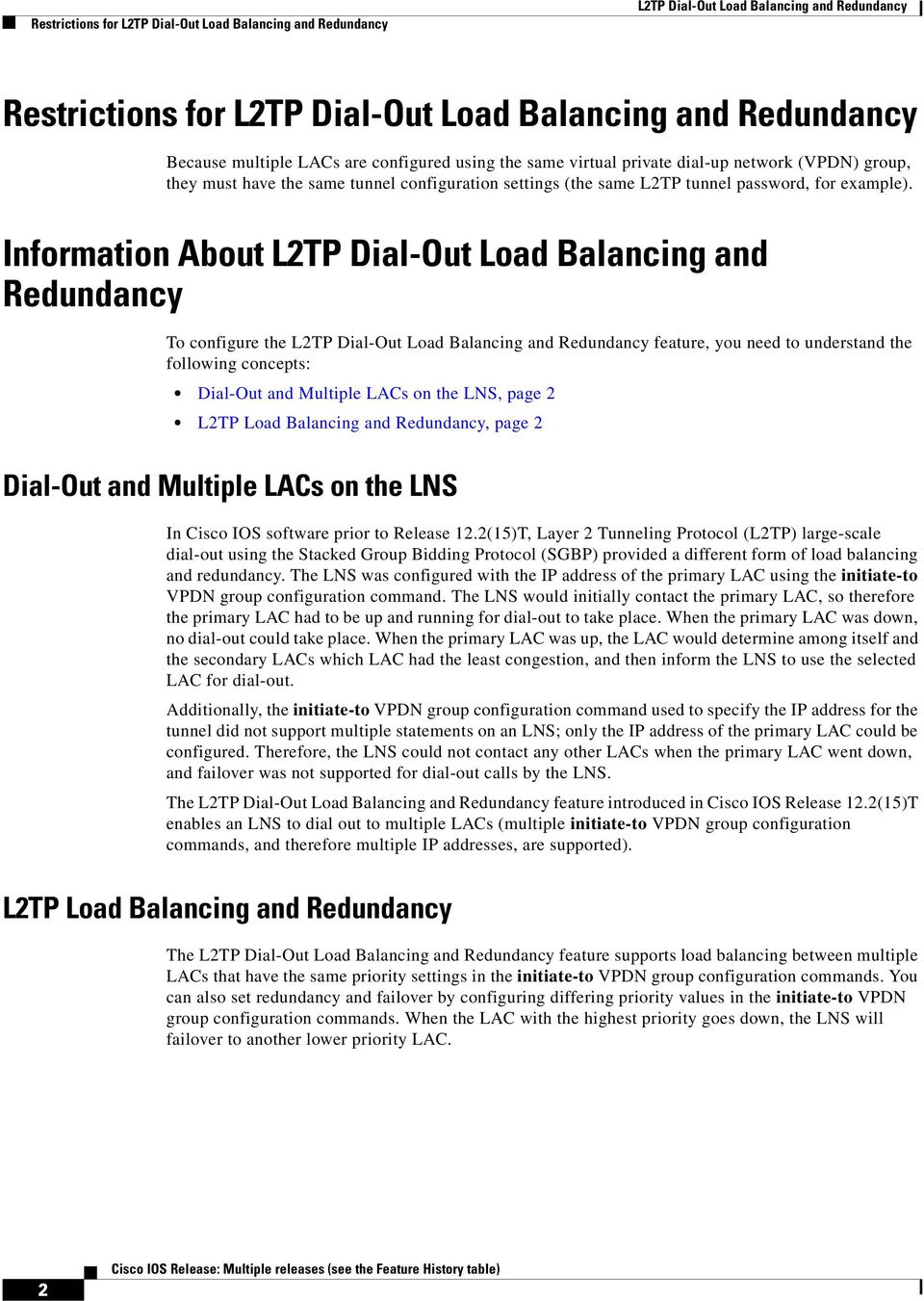 Dial-Out Load Balancing and Redundancy To configure the L2TP Dial-Out Load Balancing and Redundancy feature, you need to understand the following concepts: Dial-Out and Multiple LACs on the LNS, page