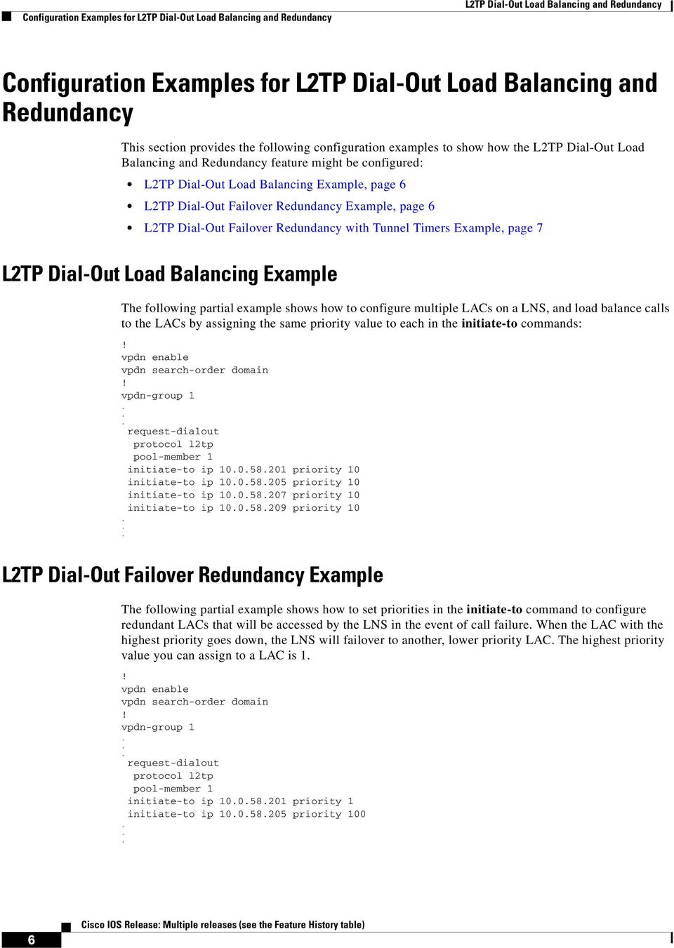 Failover Redundancy Example, page 6 L2TP Dial-Out Failover Redundancy with Tunnel Timers Example, page 7 L2TP Dial-Out Load Balancing Example The following partial example shows how to configure
