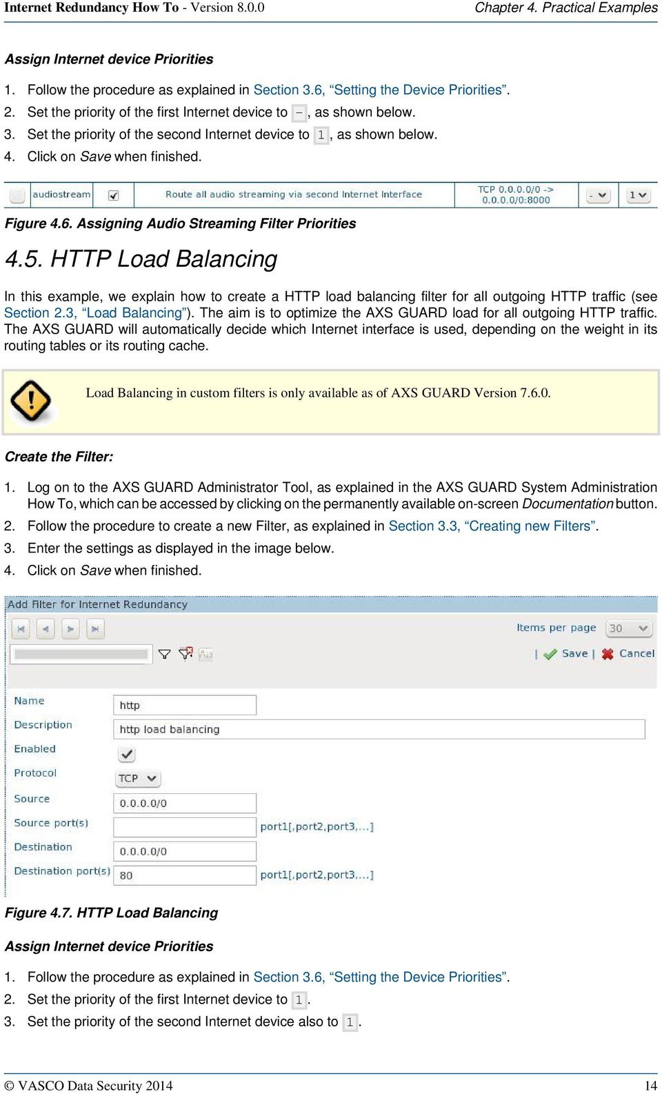 Assigning Audio Streaming Filter Priorities 4.5. HTTP Load Balancing In this example, we explain how to create a HTTP load balancing filter for all outgoing HTTP traffic (see Section 2.
