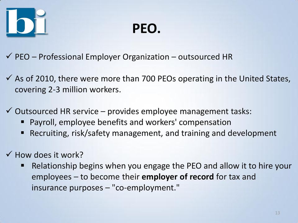 Outsourced HR service provides employee management tasks: Payroll, employee benefits and workers' compensation Recruiting,