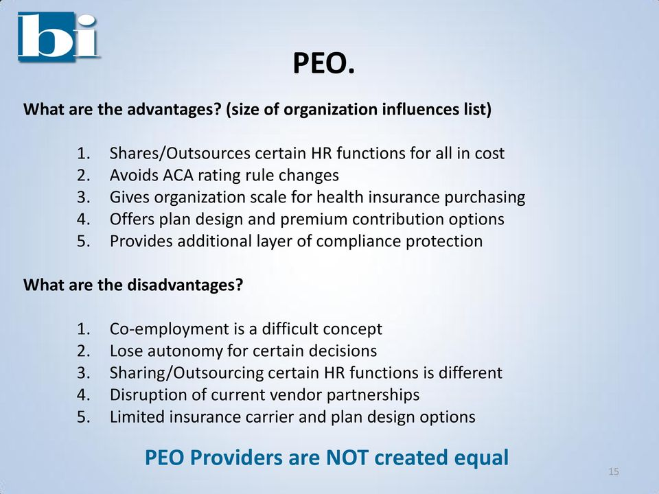 Provides additional layer of compliance protection What are the disadvantages? PEO. 1. Co-employment is a difficult concept 2.
