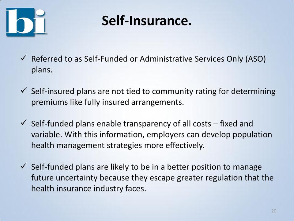 Self-funded plans enable transparency of all costs fixed and variable.