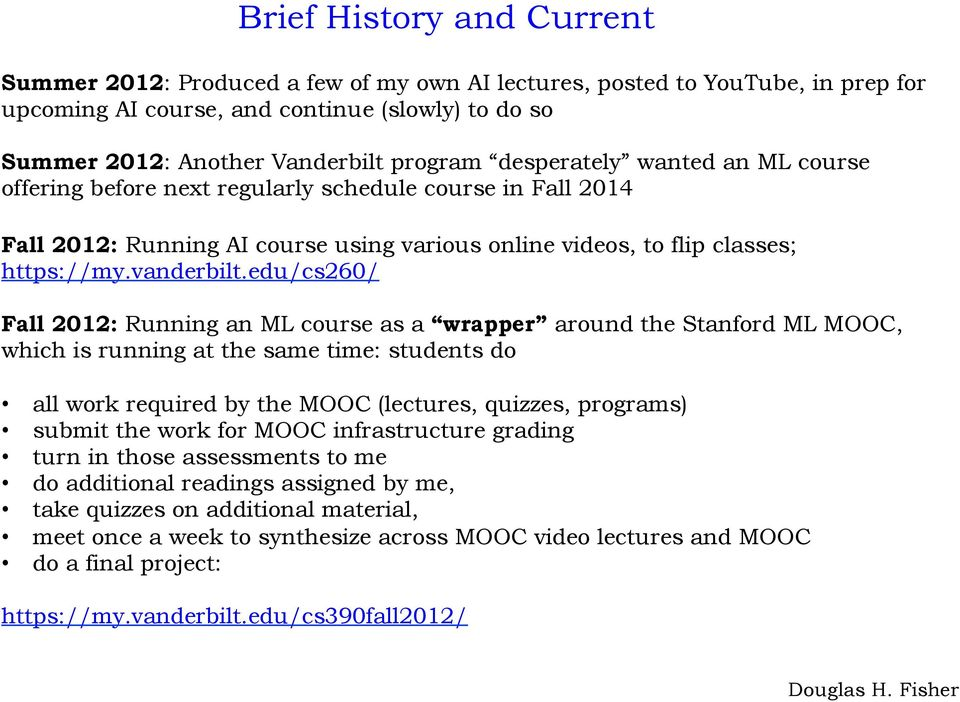 edu/cs260/ Fall 2012: Running an ML course as a wrapper around the Stanford ML MOOC, which is running at the same time: students do all work required by the MOOC (lectures, quizzes, programs) submit