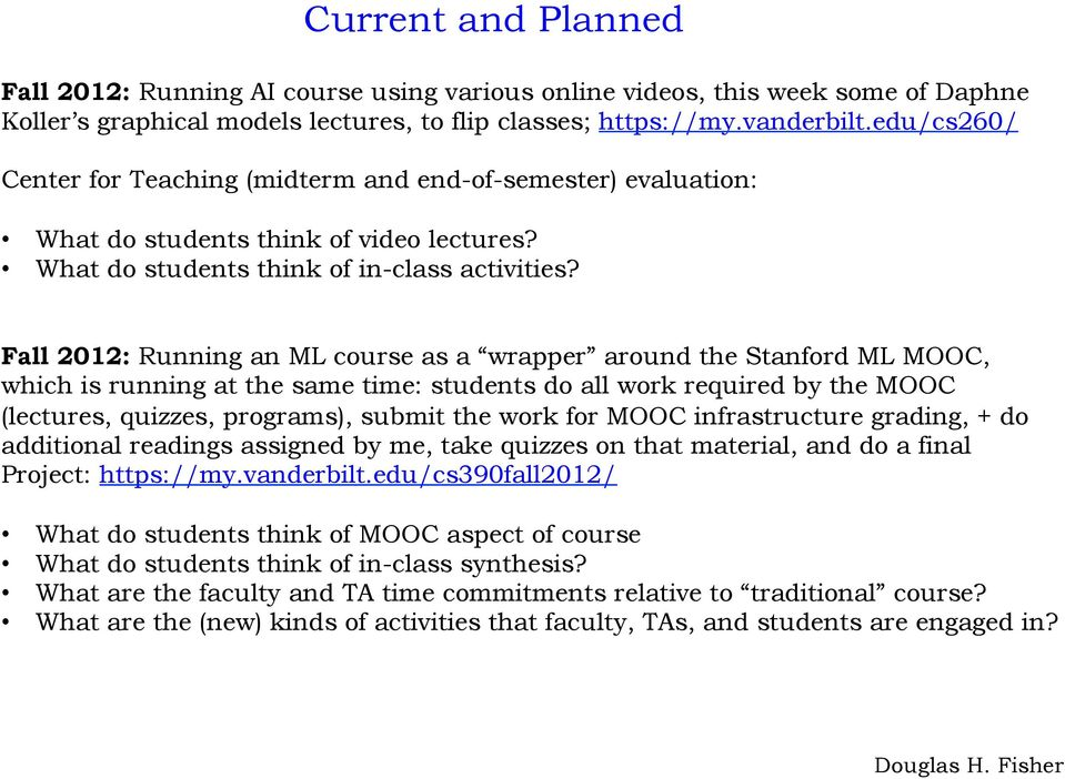 Fall 2012: Running an ML course as a wrapper around the Stanford ML MOOC, which is running at the same time: students do all work required by the MOOC (lectures, quizzes, programs), submit the work