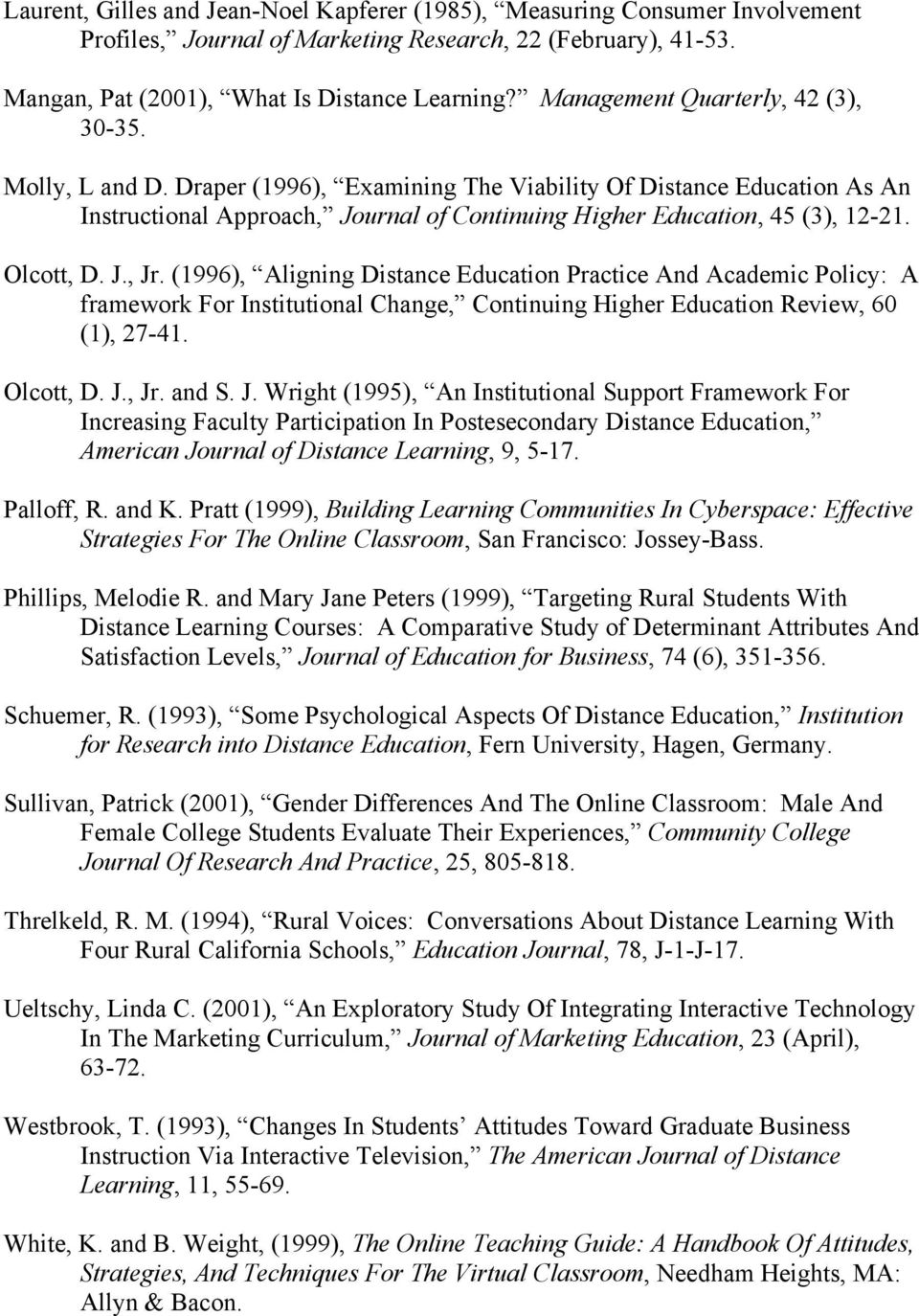 Olcott, D. J., Jr. (1996), Aligning Distance Education Practice And Academic Policy: A framework For Institutional Change, Continuing Higher Education Review, 60 (1), 27-41. Olcott, D. J., Jr. and S.