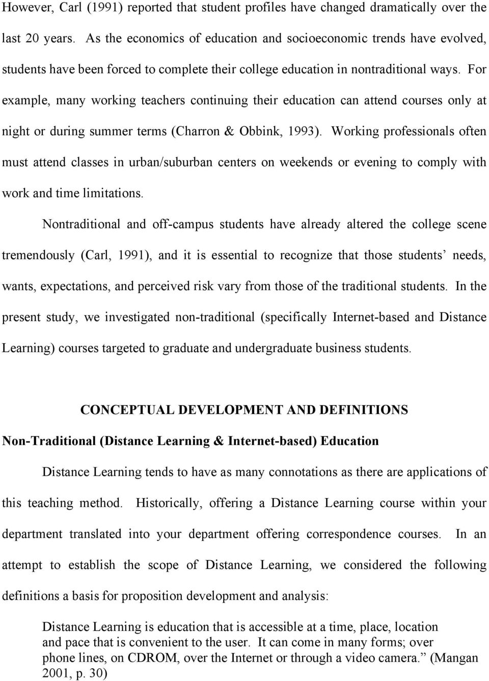 For example, many working teachers continuing their education can attend courses only at night or during summer terms (Charron & Obbink, 1993).
