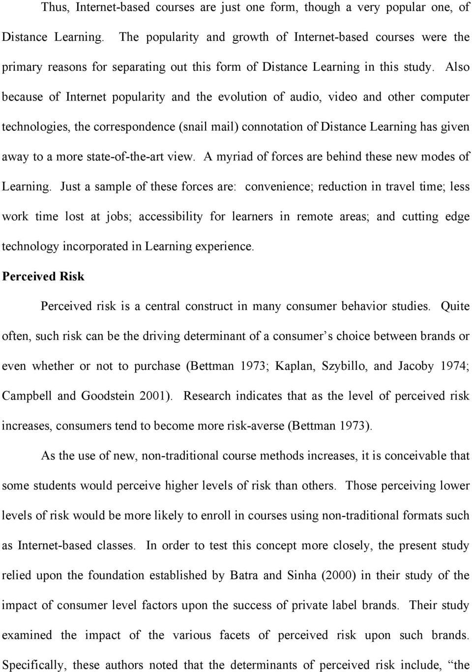 Also because of Internet popularity and the evolution of audio, video and other computer technologies, the correspondence (snail mail) connotation of Distance Learning has given away to a more