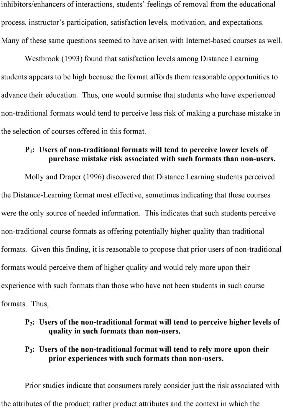 Westbrook (1993) found that satisfaction levels among Distance Learning students appears to be high because the format affords them reasonable opportunities to advance their education.