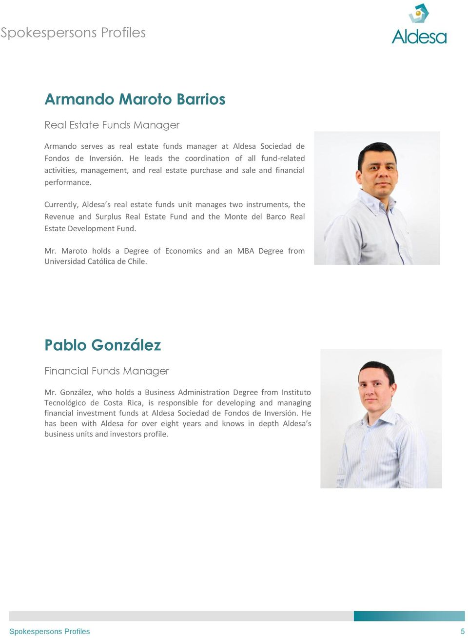 Currently, Aldesa s real estate funds unit manages two instruments, the Revenue and Surplus Real Estate Fund and the Monte del Barco Real Estate Development Fund. Mr.