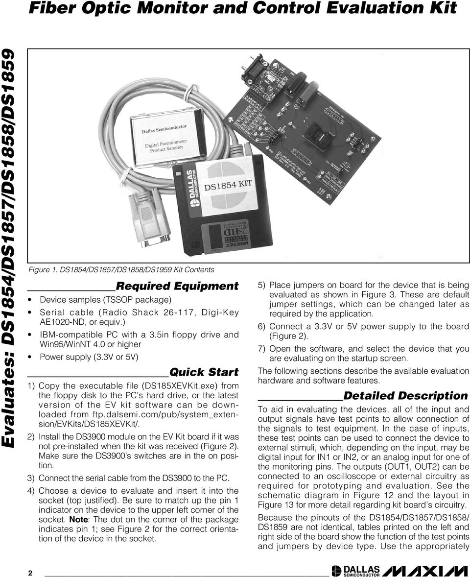 exe) from the floppy disk to the PC s hard drive, or the latest version of the EV kit software can be downloaded from ftp.dalsemi.com/pub/system_extension/evkits/ds185xevkit/.