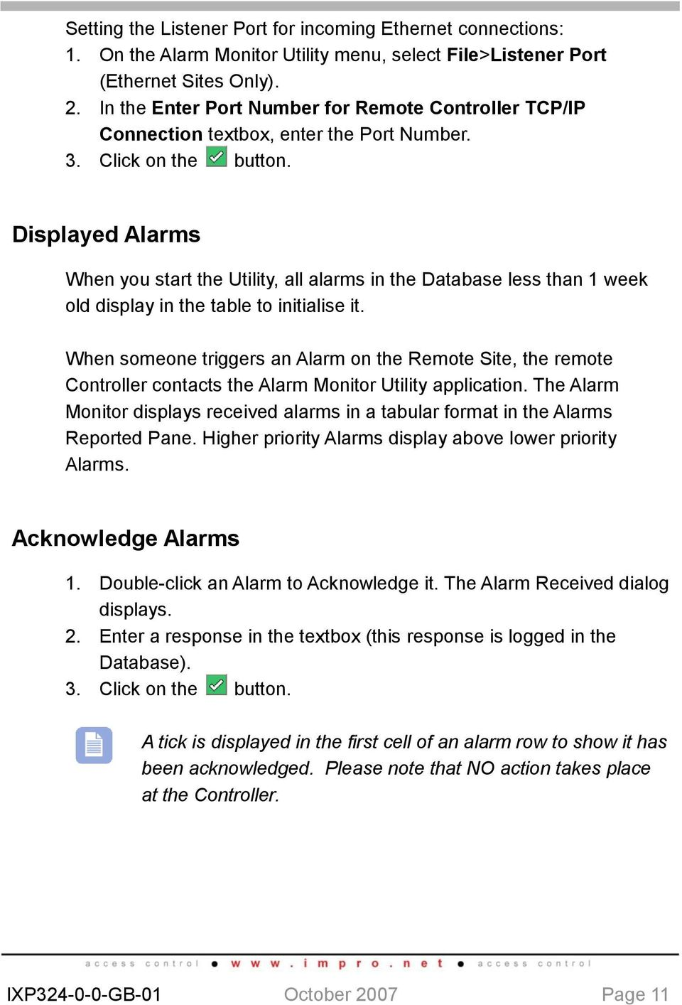 Displayed Alarms When you start the Utility, all alarms in the Database less than 1 week old display in the table to initialise it.