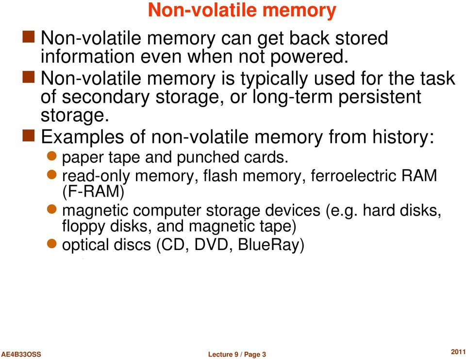 Examples of non volatile memory from history: paper tape and punched cards.