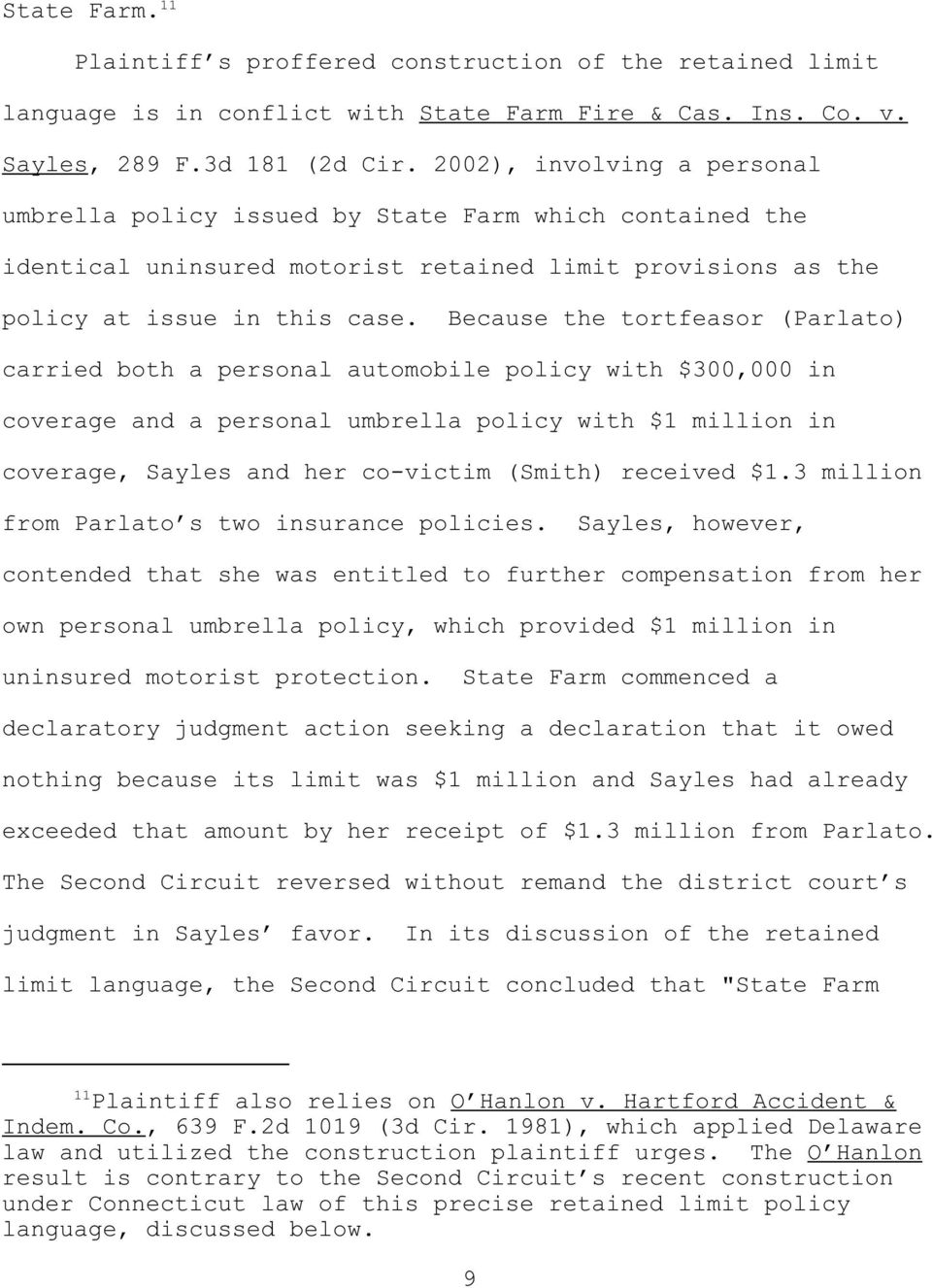 Because the tortfeasor (Parlato) carried both a personal automobile policy with $300,000 in coverage and a personal umbrella policy with $1 million in coverage, Sayles and her co-victim (Smith)