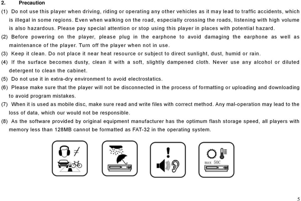 (2) Before powering on the player, please plug in the earphone to avoid damaging the earphone as well as maintenance of the player. Turn off the player when not in use. (3) Keep it clean.