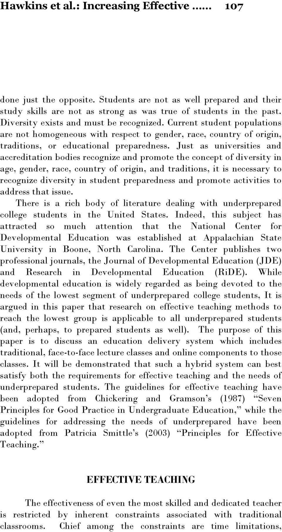 Just as universities and accreditation bodies recognize and promote the concept of diversity in age, gender, race, country of origin, and traditions, it is necessary to recognize diversity in student