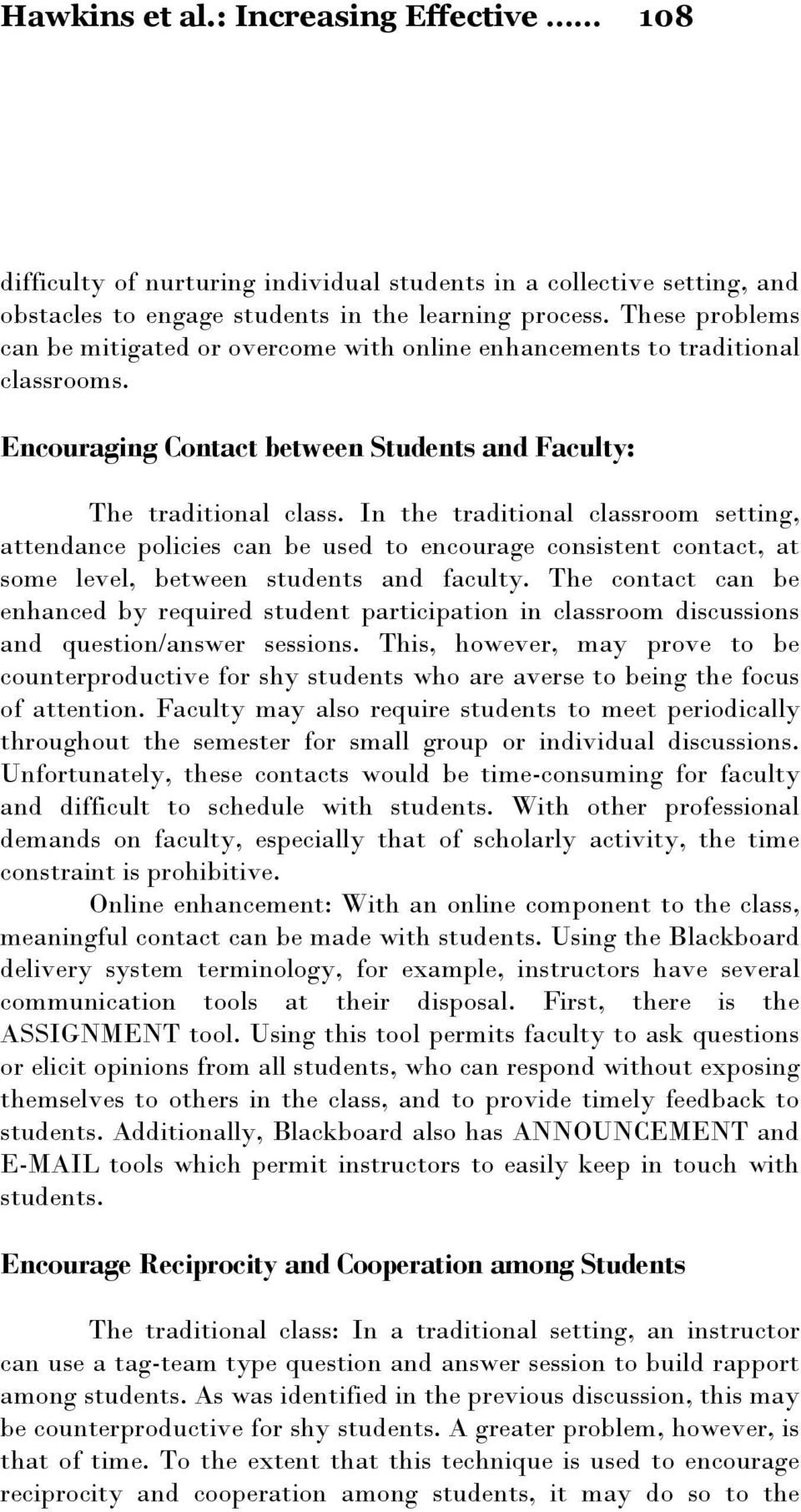 In the traditional classroom setting, attendance policies can be used to encourage consistent contact, at some level, between students and faculty.