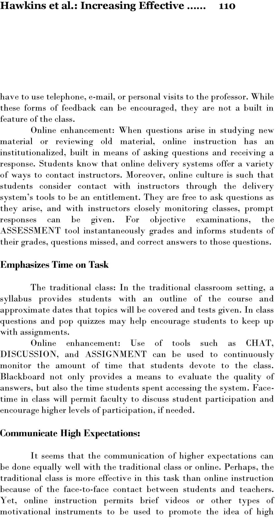 Online enhancement: When questions arise in studying new material or reviewing old material, online instruction has an institutionalized, built in means of asking questions and receiving a response.