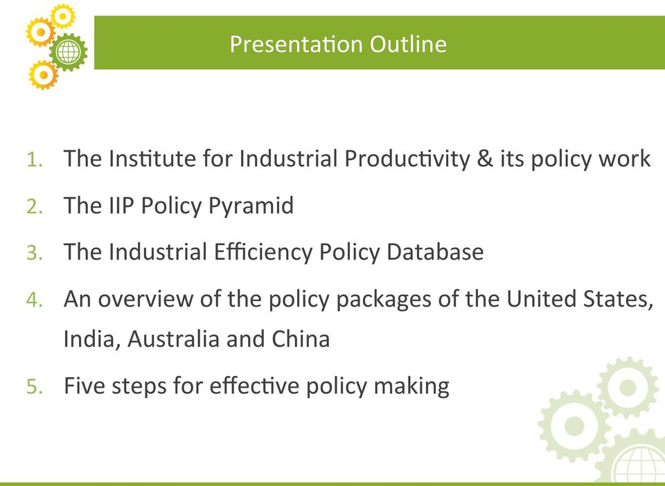 The IIP Policy Pyramid 3. The Industrial Efficiency Policy Database 4.