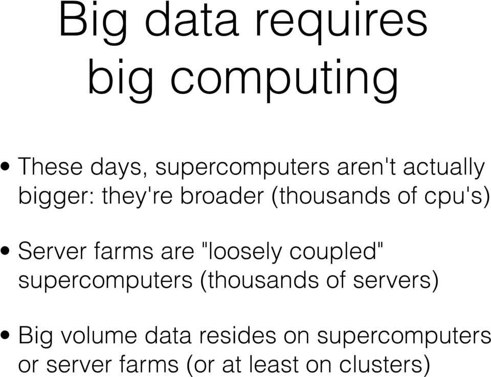 "are ""loosely coupled"" supercomputers (thousands of servers) Big"