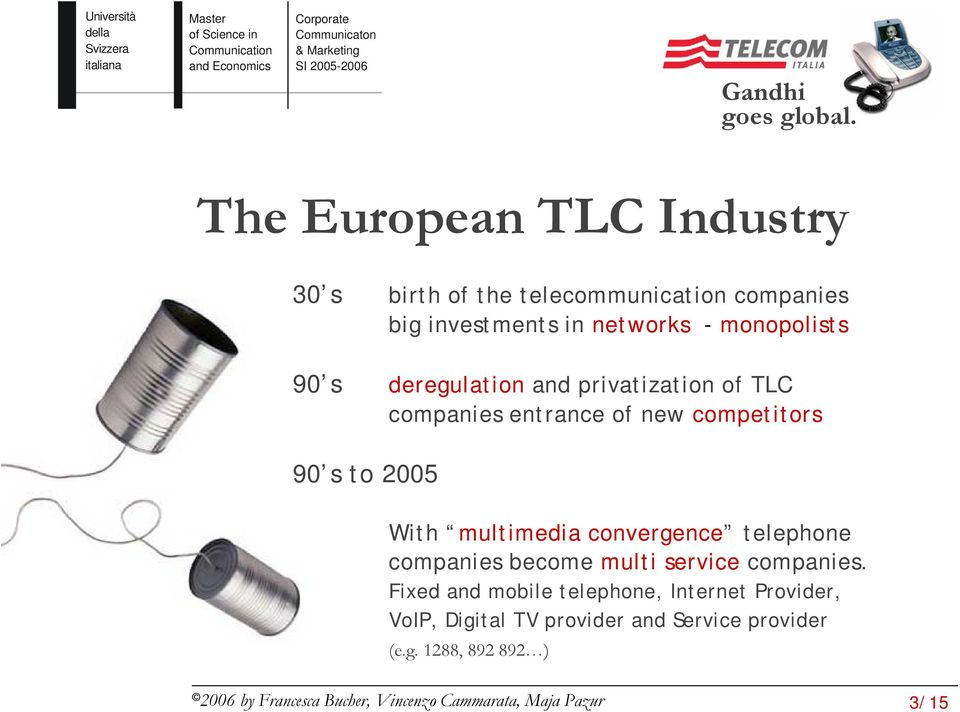 2005 With multimedia convergence telephone companies become multi service companies.