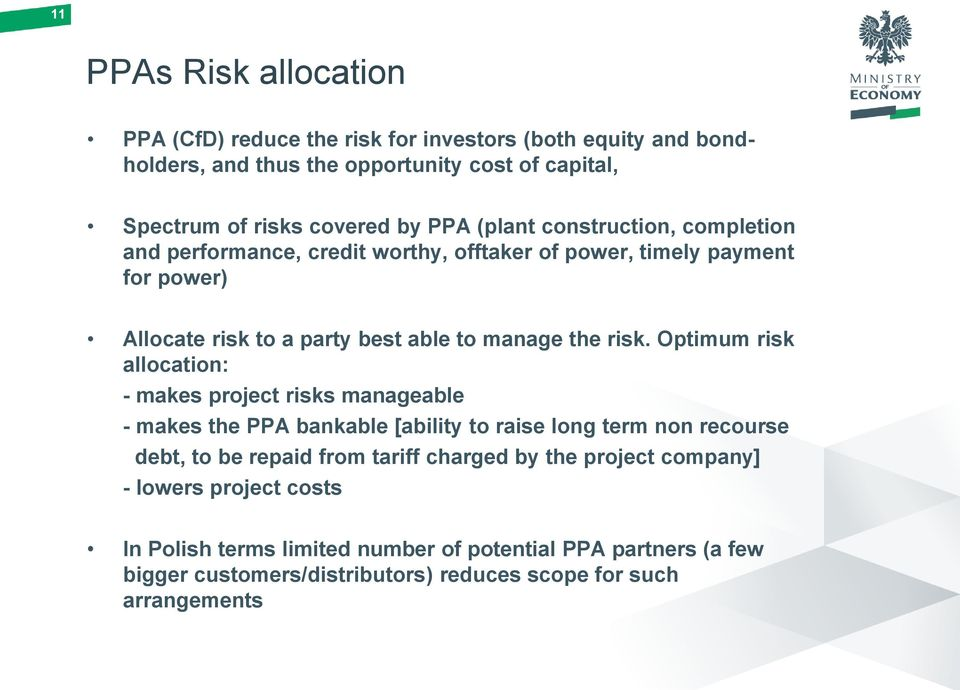 Optimum risk allocation: - makes project risks manageable - makes the PPA bankable [ability to raise long term non recourse debt, to be repaid from tariff charged by