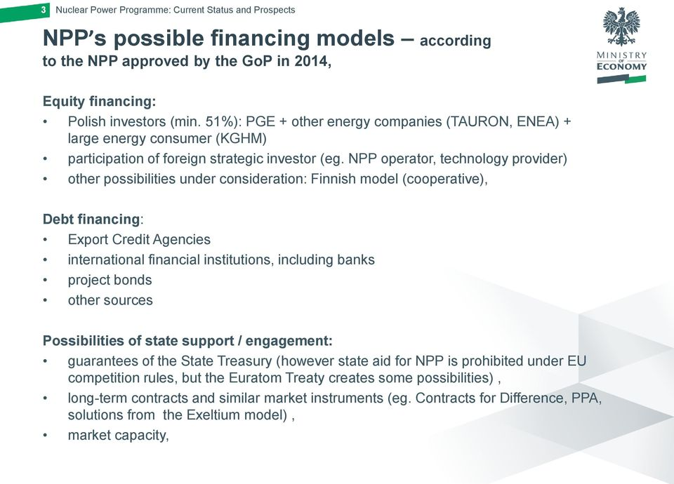 NPP operator, technology provider) other possibilities under consideration: Finnish model (cooperative), Debt financing: Export Credit Agencies international financial institutions, including banks