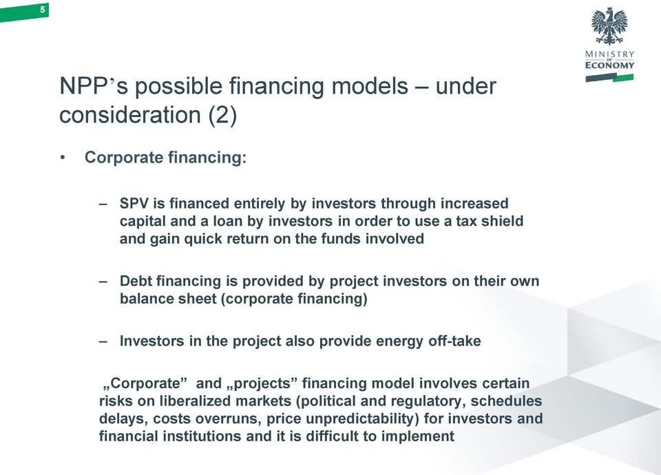 (corporate financing) Investors in the project also provide energy off-take Corporate and projects financing model involves certain risks on liberalized