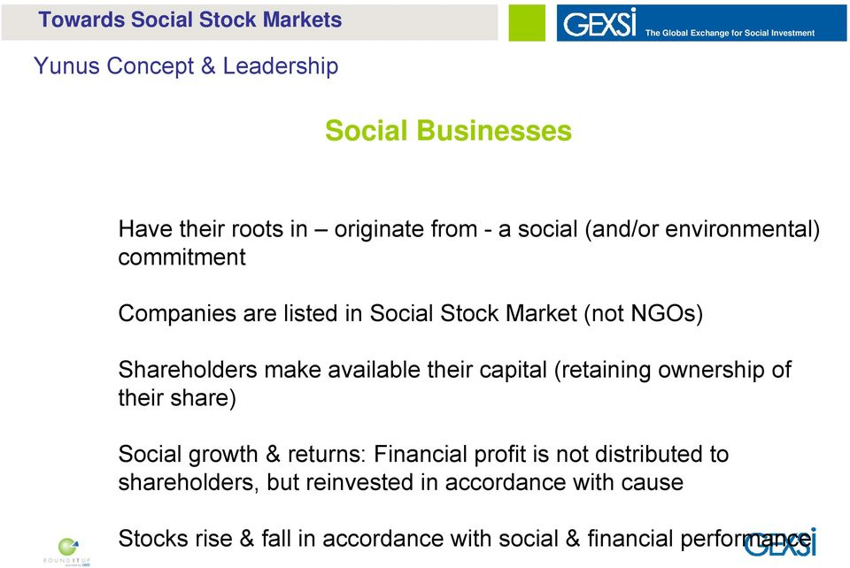 Shareholders make available their capital (retaining ownership of their share) Social growth & returns: Financial profit is not