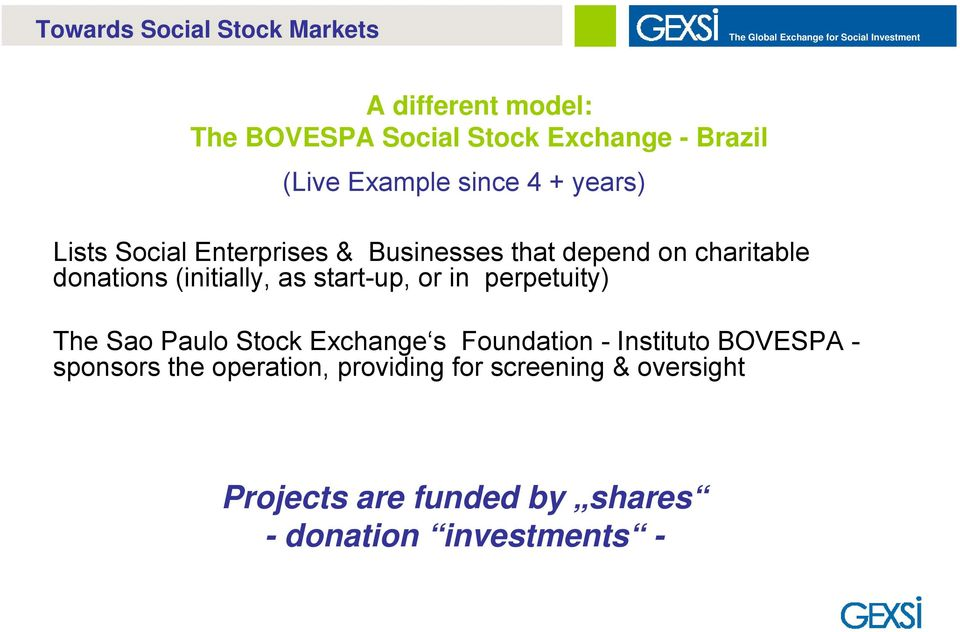 donations (initially, as start-up, or in perpetuity) The Sao Paulo Stock Exchange s Foundation - Instituto BOVESPA