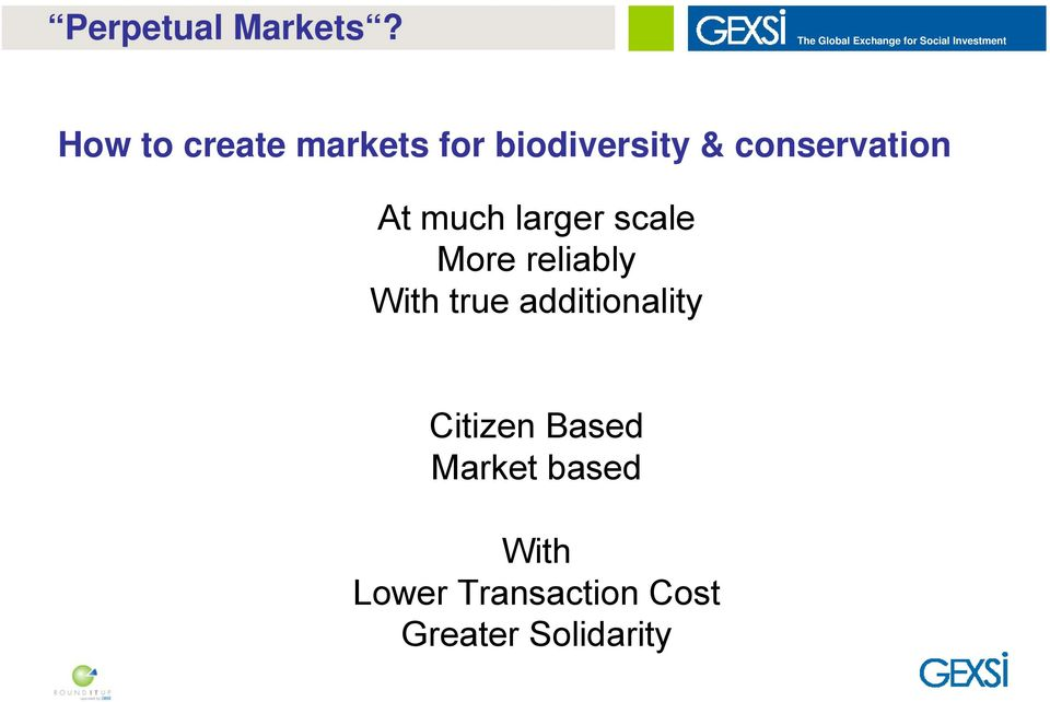markets for biodiversity & conservation At much larger scale