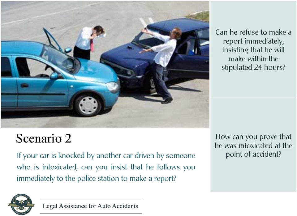 Scenario 2 If your car is knocked by another car driven by someone who is intoxicated,