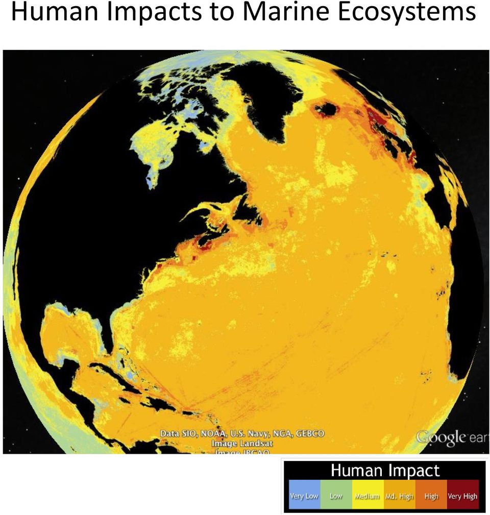 The areas where humans have had the worst impact include the East Cost of North America, North Sea, The ocean has an impact on the lives of everyone on Earth, even those who don't live on the coasts.