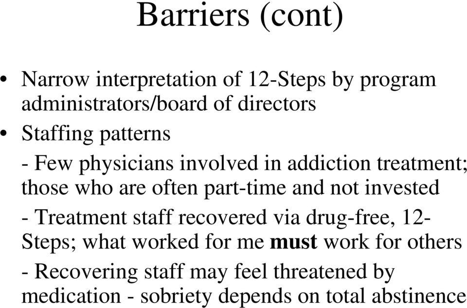 and not invested - Treatment staff recovered via drug-free, 12- Steps; what worked for me must