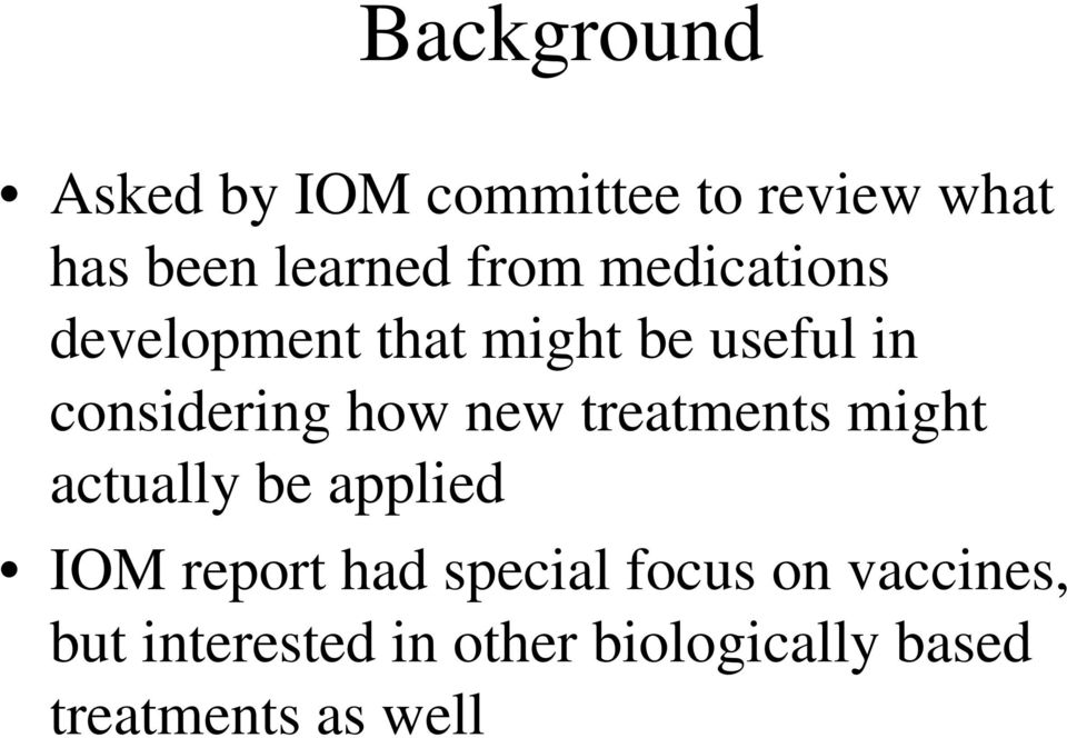 new treatments might actually be applied IOM report had special focus