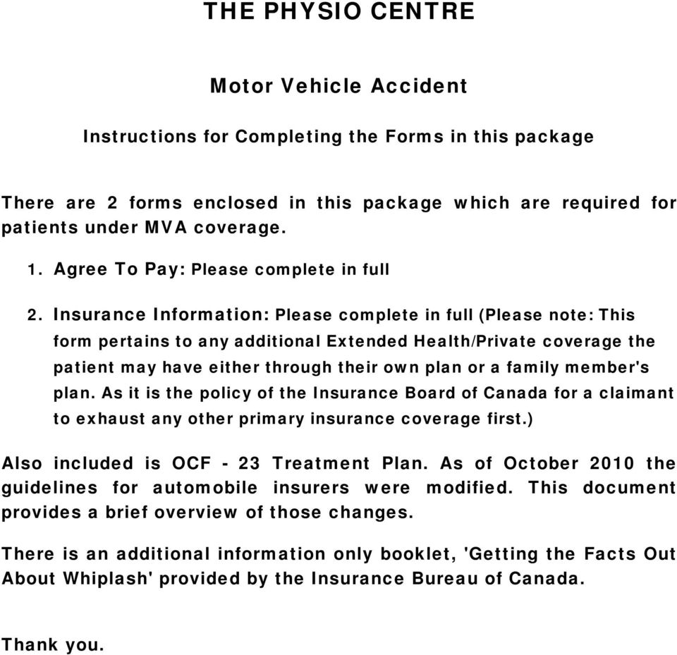Insurance Information: Please complete in full (Please note: This form pertains to any additional Extended Health/Private coverage the patient may have either through their own plan or a family