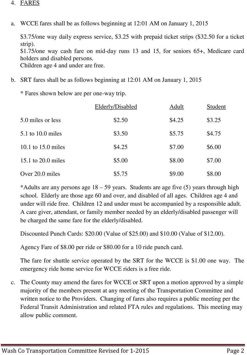 SRT fares shall be as follows beginning at 12:01 AM on January 1, 2015 * Fares shown below are per one-way trip. Elderly/Disabled Adult Student 5.0 miles or less $2.50 $4.25 $3.25 5.1 to 10.