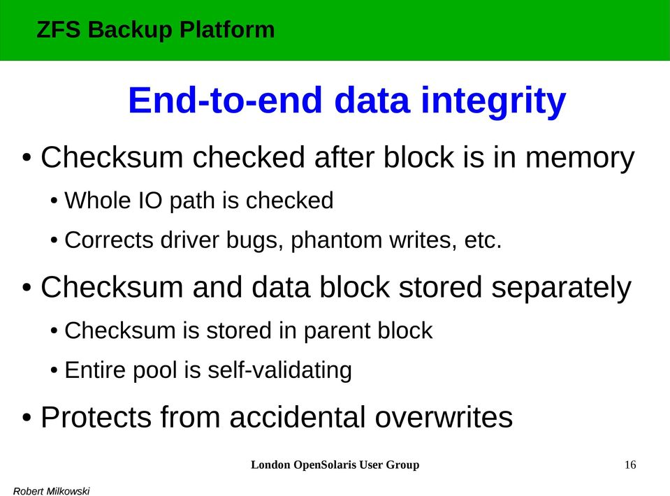 Checksum and data block stored separately Checksum is stored in parent block