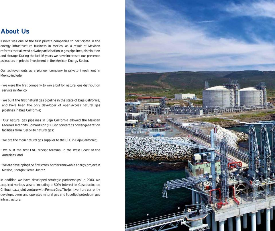 Our achievements as a pioneer company in private investment in Mexico include: We were the first company to win a bid for natural gas distribution service in Mexico; We built the first natural gas