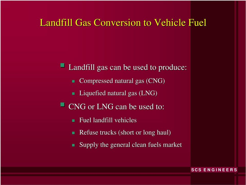 gas (LNG) CNG or LNG can be used to: Fuel landfill vehicles