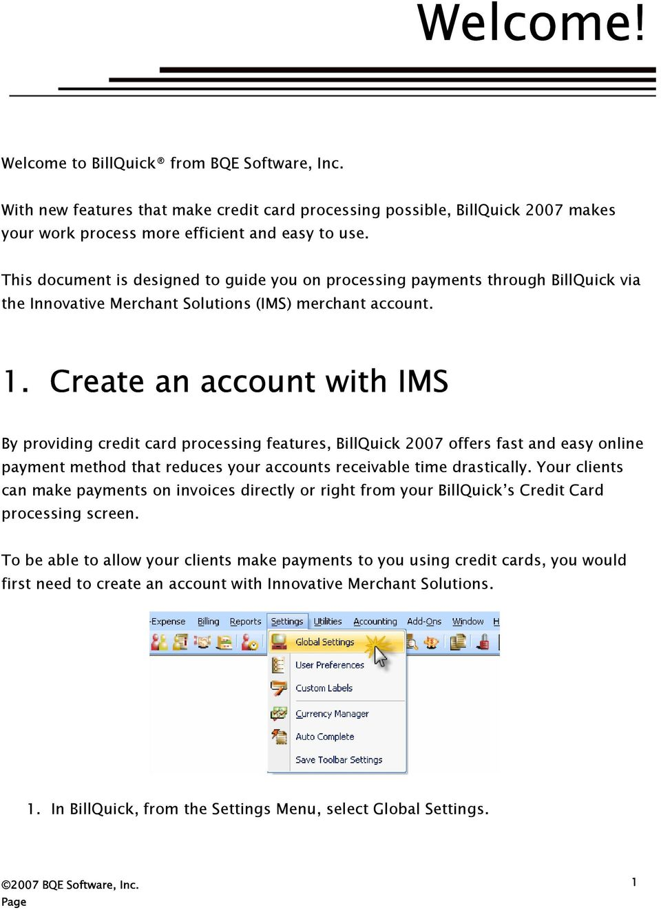 Create an account with IMS By providing credit card processing features, BillQuick 2007 offers fast and easy online payment method that reduces your accounts receivable time drastically.