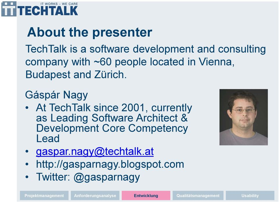 Gáspár Nagy At TechTalk since 2001, currently as Leading Software Architect & Development Core