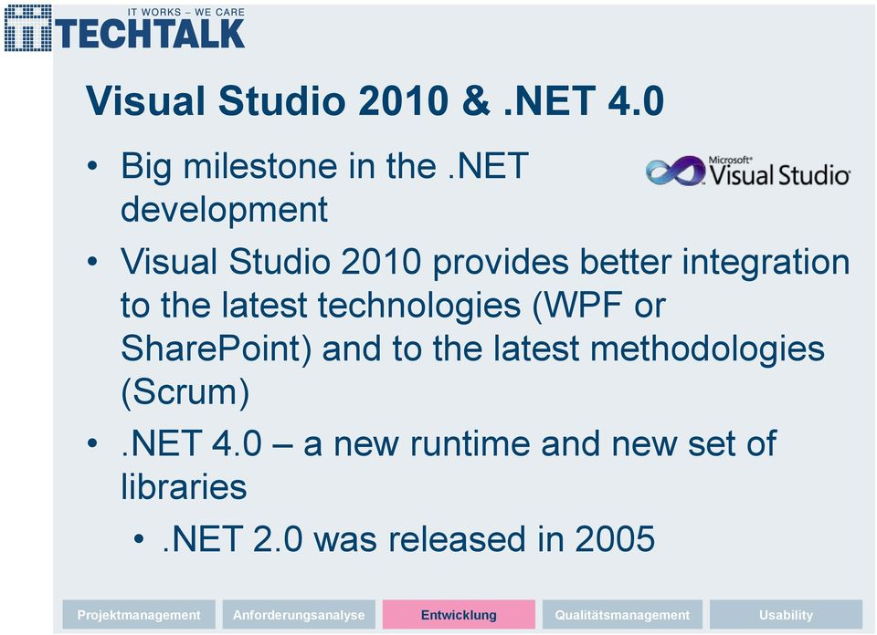 technologies (WPF or SharePoint) and to the latest methodologies (Scrum).NET 4.