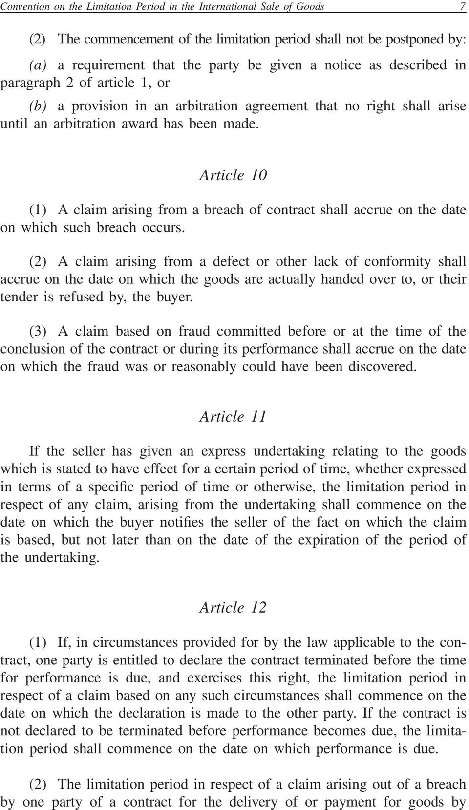 Article 10 (1) A claim arising from a breach of contract shall accrue on the date on which such breach occurs.