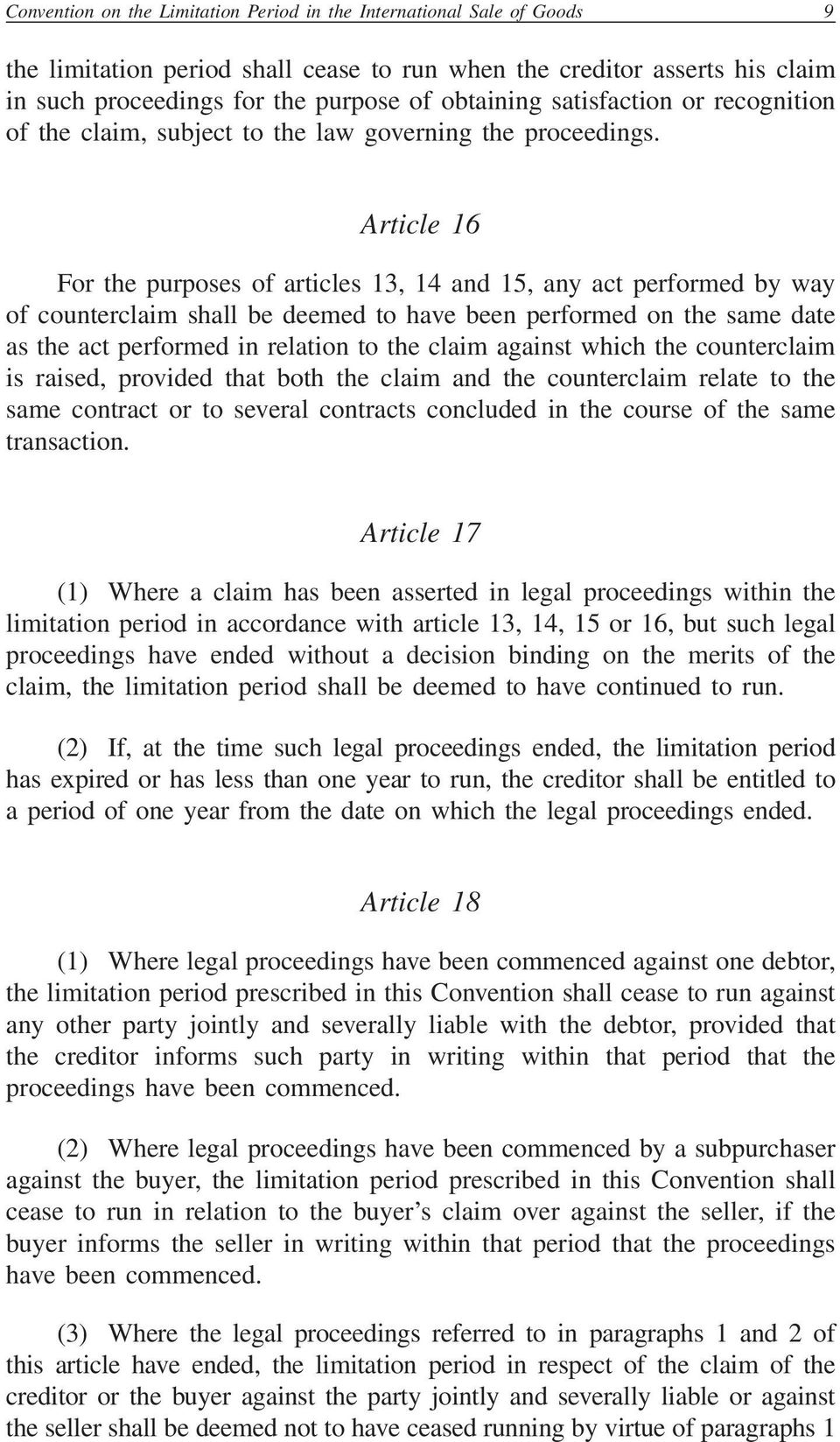 Article 16 For the purposes of articles 13, 14 and 15, any act performed by way of counterclaim shall be deemed to have been performed on the same date as the act performed in relation to the claim