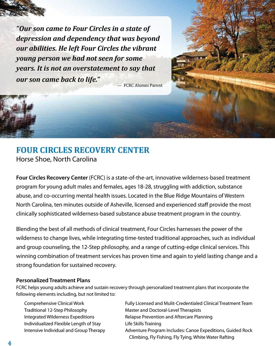 FCRC Alumni Parent FOUR CIRCLES RECOVERY CENTER Horse Shoe, North Carolina Four Circles Recovery Center (FCRC) is a state-of-the-art, innovative wilderness-based treatment program for young adult