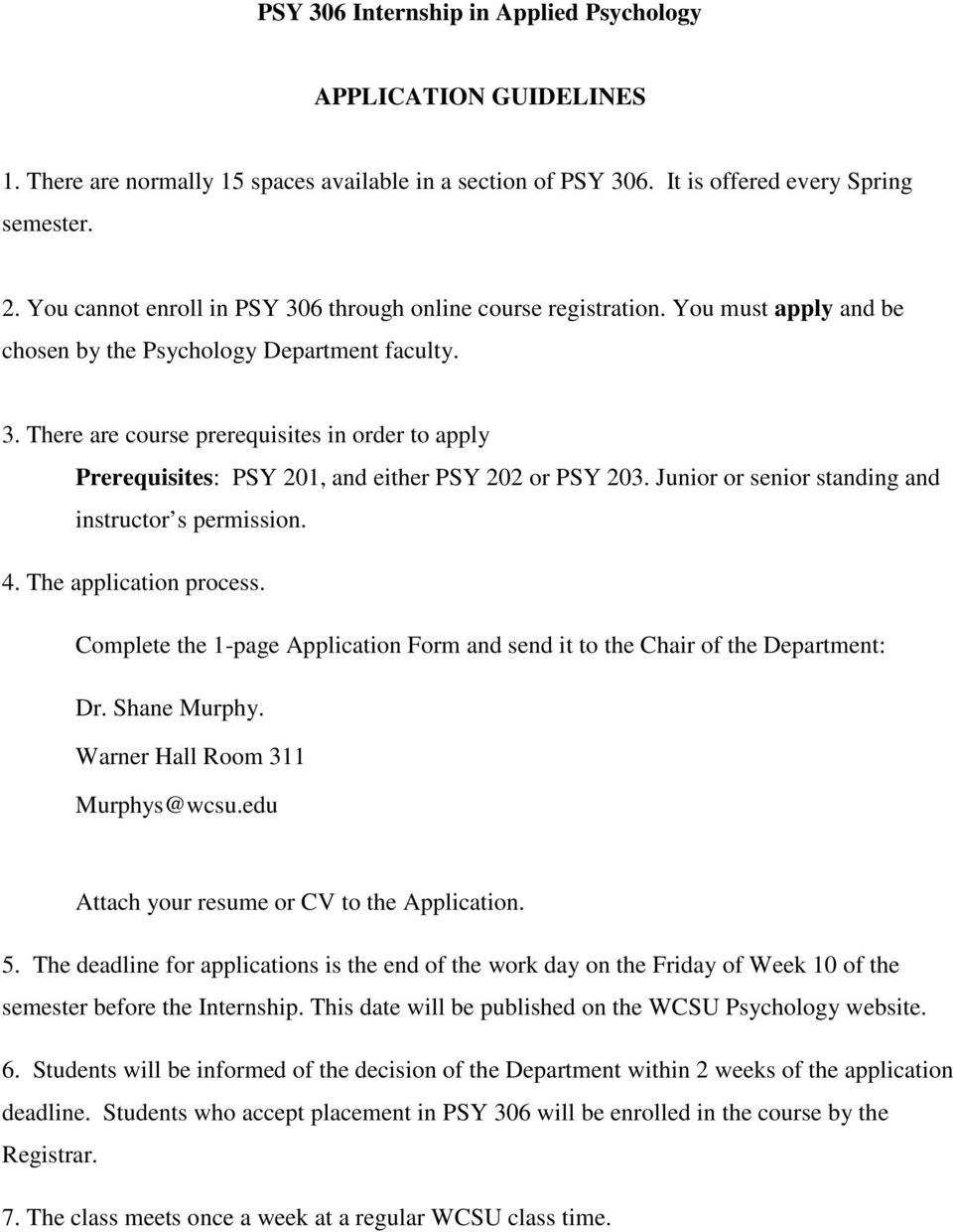 Junior or senior standing and instructor s permission. 4. The application process. Complete the 1-page Application Form and send it to the Chair of the Department: Dr. Shane Murphy.