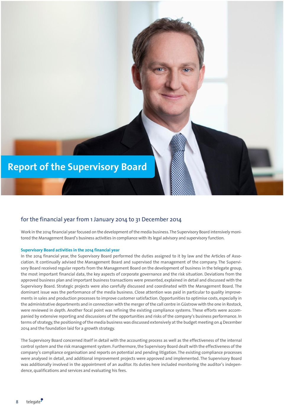 Supervisory Board activities in the 214 financial year In the 214 financial year, the Supervisory Board performed the duties assigned to it by law and the Articles of Association.