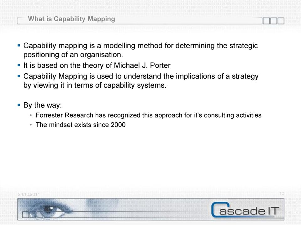 Porter Capability Mapping is used to understand the implications of a strategy by viewing it in terms of