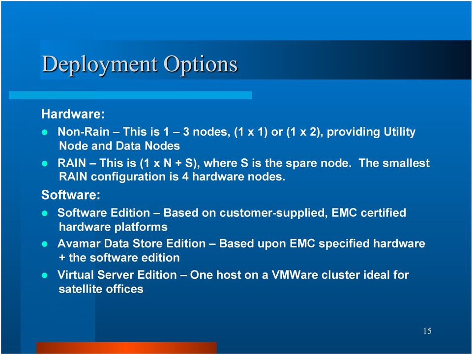 Software: Software Edition Based on customer-supplied, EMC certified hardware platforms Avamar Data Store Edition
