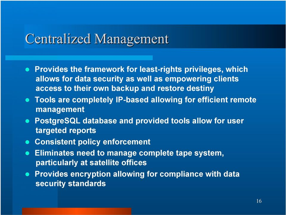 database and provided tools allow for user targeted reports Consistent policy enforcement Eliminates need to manage